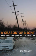 A Season of Night : New Orleans Life After Katrina - Ian McNulty