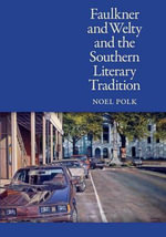 Faulkner and Welty and the Southern Literary Tradition - Noel Polk