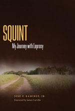 Squint : My Journey With Leprosy - Jose P., Jr. Ramirez