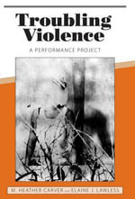 Troubling Violence : A Performance Project - Sandra Gurvis