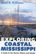 Exploring Coastal Mississippi : A Guide to the Marine Waters and Islands - Scott B. Williams