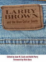 Larry Brown and the Blue-Collar South : A Collection of Critical Essays