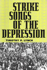 Strike Songs of the Depression - Timothy P. Lynch