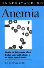 Understanding Anemia - Ed Uthman M. D.