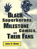 Black Superheroes, Milestone Comics, and Their Fans - Jeffrey A. Brown