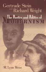 Gertrude Stein and Richard Wright : The Poetics and Politics of Modernism - M. Lynn Weiss