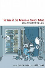 The Rise of the American Comics Artist : Creators and Contexts