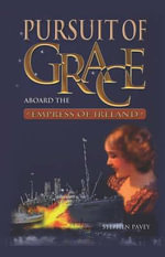 Pursuit of Grace : Aboard the Empress of Ireland - Stephen Pavey