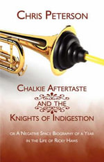 Chalkie Aftertaste and the Knights of Indigestion : Or a Negative Space Biography of a Year in the Life of Ricky Haws - Chris Peterson