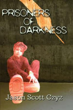 Prisoners of Darkness - Jason Scott Czyz