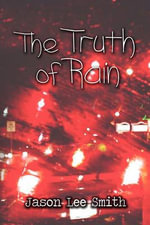 The Truth of Rain - Jason Lee Smith
