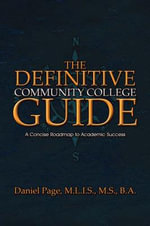 The Definitive Community College Guide : A Concise Roadmap to Academic Success - M S B a Daniel Page M L I S