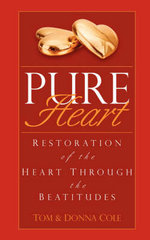 Pure Heart : Restoration of the Heart Through the Beatitudes - Tom Cole