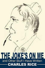 The Joke's on Me and Other Stuff I Have Written - Charles Rice