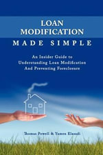 Loan Modification Made Simple :  An Insider Guide to Understanding Loan Modification and Preventing Foreclosure - Thomas Powell