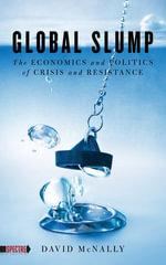 Global Slump : The Economics and Politics of Crisis and Resistance - David McNally
