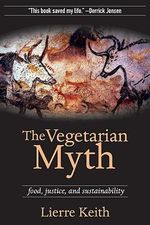 The Vegetarian Myth : Food, Justice, and Sustainability - Lierre Keith