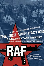 The Red Army Faction, a Documentary History : Volume 1: Projectiles for the People