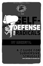 Self Defense for Radicals : A to Z Guide for Subversive Struggle
