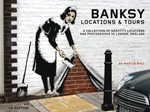 Banksy Locations & Tours : A Collection of Graffiti Locations and Photographs in London, England