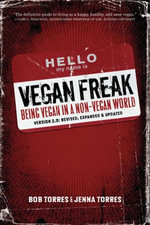 Vegan Freak : Being Vegan in a Non-Vegan World - Bob Torres