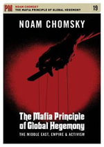 The Mafia Principle of Global Hegemony : The Middle East, Empire and Activism - Noam Chomsky