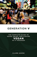 Generation V : The Complete Guide to Going, Being, and Staying Vegan as a Teenager - Claire Askew