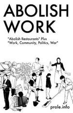 Abolish Work : Abolish Restaurants Plus Work - Prole.Info