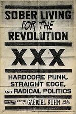 Sober Living for the Revolution : Hardcore Punk, Straight Edge, and Radical Politics - Gabriel Kuhn