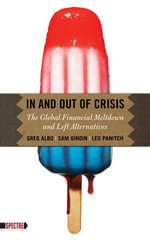 In and Out of Crisis : The Global Financial Meltdown and Left Alternatives - Greg Albo