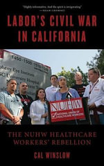 Labor's Civil War in California : The Nuhw Healthcare Workers' Rebellion - Cal Winslow