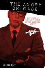 The Angry Brigade : A History of Britain's First Urban Guerilla Group - Gordon Carr
