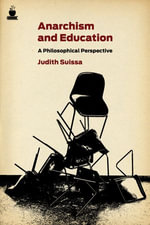 Anarchism and Education : A Philosophical Perspective - Judith Suissa