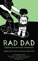 Rad Dad : Dispatches from the Frontiers of Fatherhood - Tomas Moniz