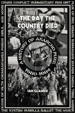 The Day the Country Died : A History of Anarcho Punk 1980-1984 - Ian Glasper