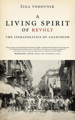 A Living Spirit of Revolt : The Infrapolitics of Anarchism - Ziga Vodovnik