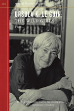 The Wild Girls : Plus-- - Ursula K. Le Guin