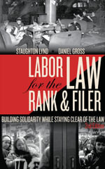 Labor Law for the Rank & Filer : Building Solidarity While Staying Clear of the Law - Daniel Gross