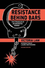 Resistance Behind Bars : The Struggles Of Incarcerated Women - Victoria Law