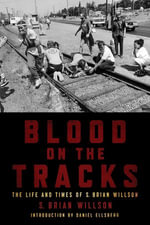 Blood on the Tracks : The Life and Times of S. Brian Willson - S. Brian Willson