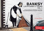 Banksy Locations & Tours Volume 1 : A Collection of Graffiti Locations and Photographs in London, England
