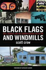 Black Flags and Windmills : Hope, Anarchy, and the Common Ground Collective - scott crow