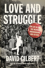 Love and Struggle : My Life in SDS, the Weather Underground, and Beyond - David Gilbert