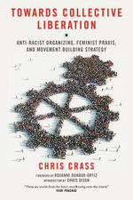 Towards Collective Liberation : Anti-Racist Organizing, Feminist Praxis, and Movement Building Strategy - Chris Crass
