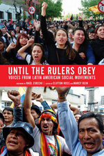 Until the Rulers Obey : Voices from Latin American Social Movements