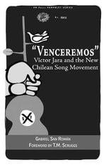 Venceremos : Victor Jara and the New Chilean Song Movement - Gabriel San Roman