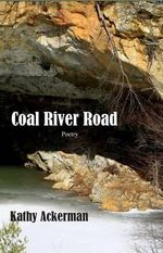 Coal River Road : Poetry of the Eternal Survivor - Kathy C Ackerman