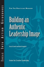 Building an Authentic Leadership Image : J-B CCL (Center for Creative Leadership) - Center for Creative Leadership (CCL)