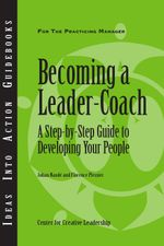 Becoming a Leader-Coach : A Step-by-Step Guide to Developing Your People - Johan Naudé