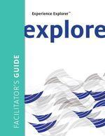 Experience Explorer : From Yesterday's Lessons to Tomorrow's Success Facilitator's Guide - Meena S Wilson